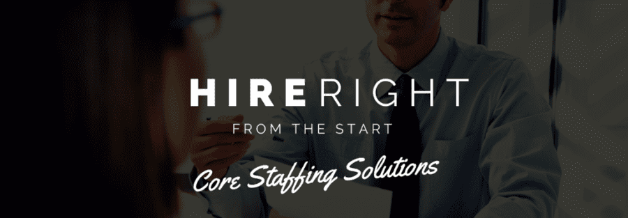 Hire right Core Staffing Solutions staffing agency